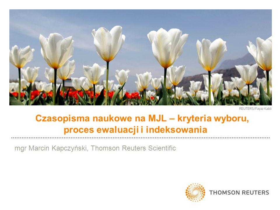Czasopisma naukowe na MJL – kryteria wyboru, proces ewaluacji i indeksowania mgr Marcin Kapczyński, Thomson Reuters Scientific