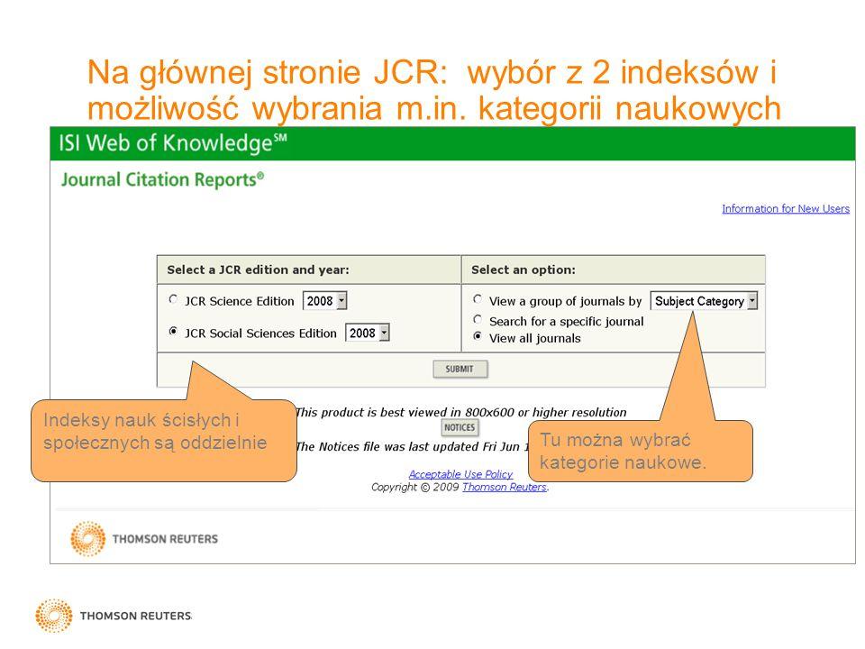 Na głównej stronie JCR: wybór z 2 indeksów i możliwość wybrania m.in. kategorii naukowych Tu można wybrać kategorie naukowe. Indeksy nauk ścisłych i s
