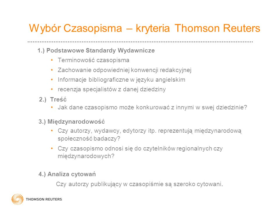 Wybór Czasopisma – kryteria Thomson Reuters 1.) Podstawowe Standardy Wydawnicze Terminowość czasopisma Zachowanie odpowiedniej konwencji redakcyjnej I