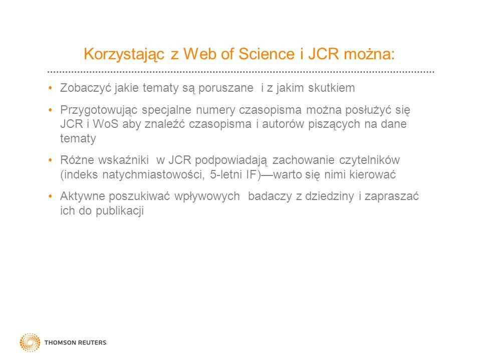 Korzystając z Web of Science i JCR można: Zobaczyć jakie tematy są poruszane i z jakim skutkiem Przygotowując specjalne numery czasopisma można posłuż