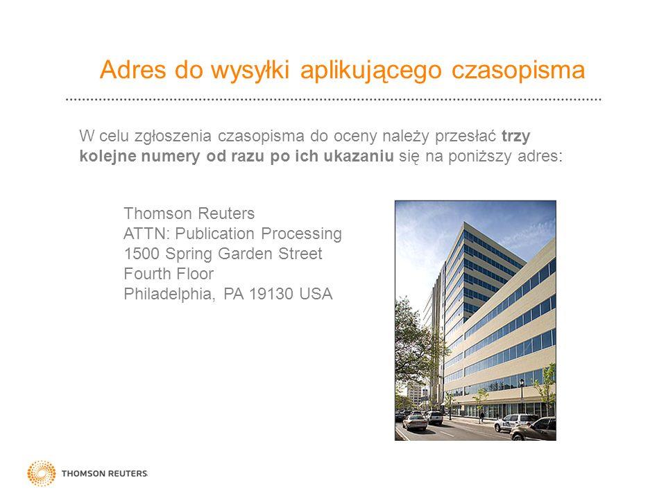 Thomson Reuters ATTN: Publication Processing 1500 Spring Garden Street Fourth Floor Philadelphia, PA 19130 USA W celu zgłoszenia czasopisma do oceny n