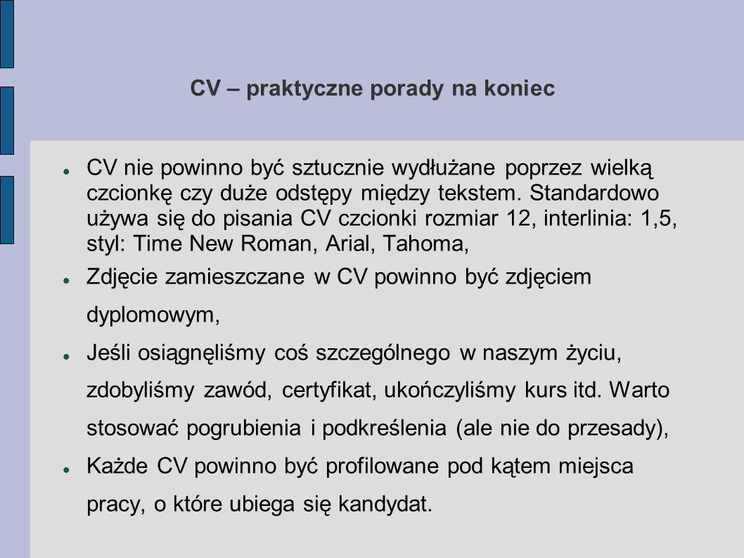 CV – praktyczne porady na koniec CV nie powinno być sztucznie wydłużane poprzez wielką czcionkę czy duże odstępy między tekstem. Standardowo używa się