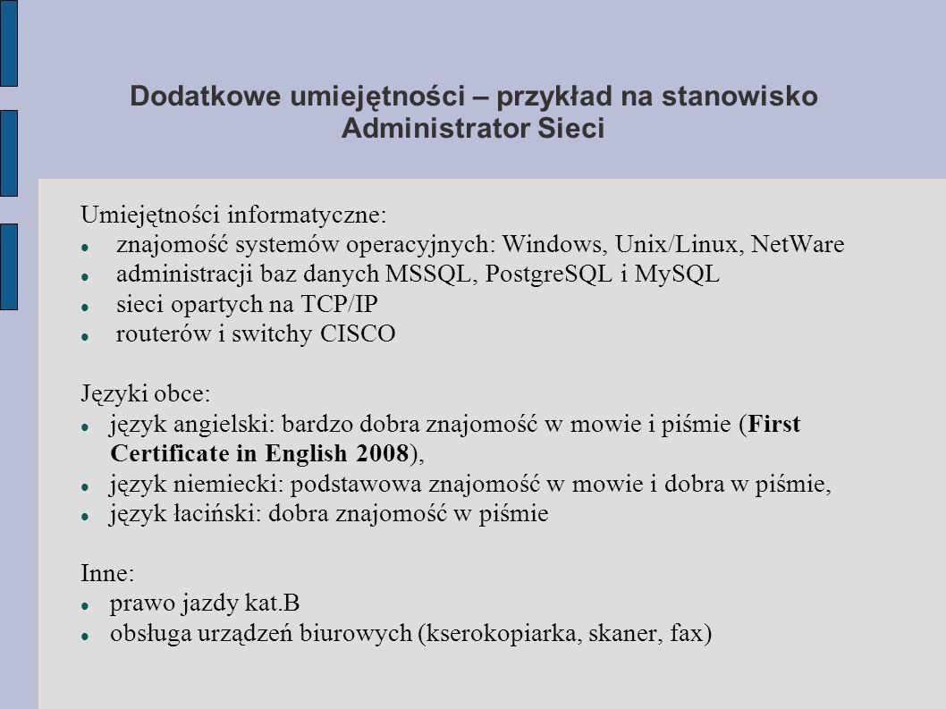 Dodatkowe umiejętności – przykład na stanowisko Administrator Sieci Umiejętności informatyczne: znajomość systemów operacyjnych: Windows, Unix/Linux,
