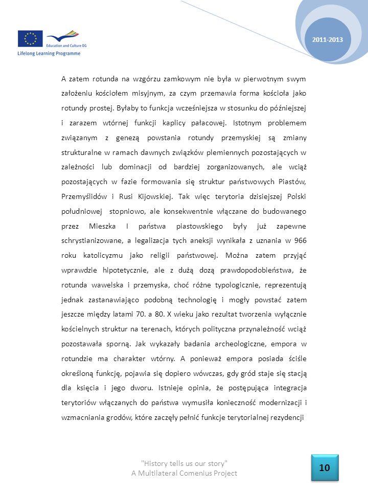 History tells us our story A Multilateral Comenius Project 2011-2013 11 książęcej i ośrodka organizacji administracyjno-skarbowej państwa, co w przypadku monarchii wczesnopiastowskiej nastąpiło w czasach Bolesława Chrobrego, a o czym w wielu miejscach wspomina Gall Anonim.