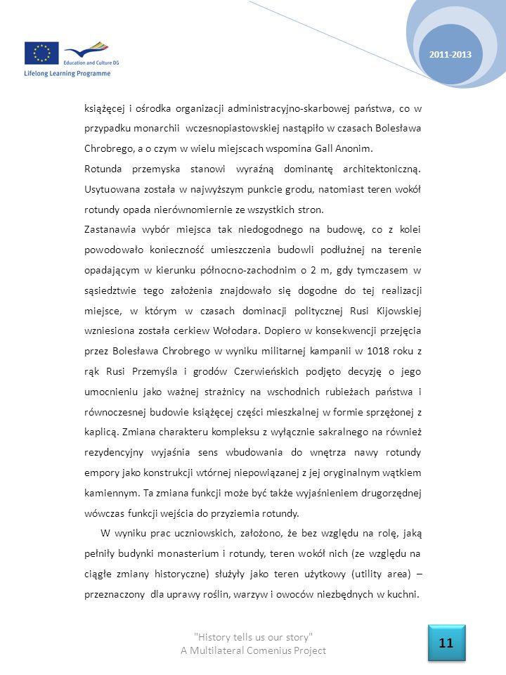 History tells us our story A Multilateral Comenius Project 2011-2013 12 książęcej i ośrodka organizacji administracyjno-skarbowej państwa, co w przypadku monarchii wczesnopiastowskiej nastąpiło w czasach Bolesława Chrobrego, a o czym w wielu miejscach wspomina Gall Anonim.