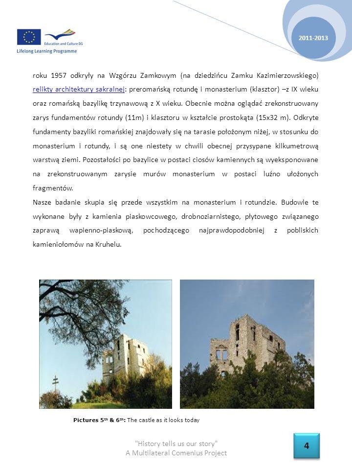 History tells us our story A Multilateral Comenius Project 2011-2013 5 5 Płyty kamienne o grubości 5-8 cm były ułożone w dość regularnych rzędach (warstwach).