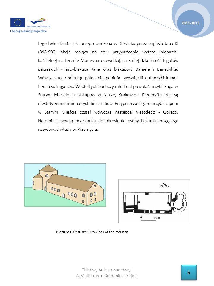 History tells us our story A Multilateral Comenius Project 2011-2013 7 7 jest pochodzący z XV wieku rękopis, który podaje, że jeden z uczniów Metodego - Sawa, był biskupem Lachów, a jak wiadomo najstarszą i najbardziej znaczącą pod względem administracyjno-militarnym i religijnym miejscowością na tym terenie był właśnie Przemyśl.
