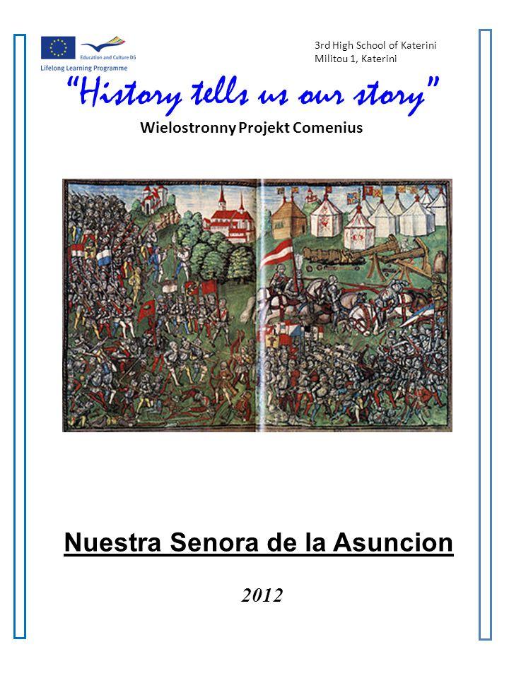 3rd High School of Katerini Militou 1, Katerini History tells us our story Wielostronny Projekt Comenius Nuestra Senora de la Asuncion 2012