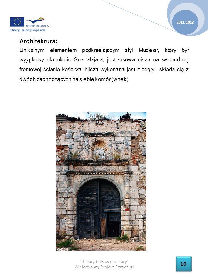 History tells us our story Wielostronny Projekt Comenius 2011-2013 10 Architektura: Unikalnym elementem podkreślającym styl Mudejar, który był wyjątkowy dla okolic Guadalajara, jest łukowa nisza na wschodniej frontowej ścianie kościoła.