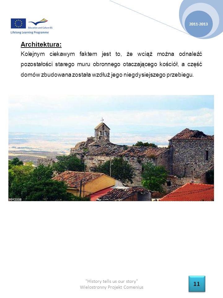 History tells us our story Wielostronny Projekt Comenius 2011-2013 11 Architektura: Kolejnym ciekawym faktem jest to, że wciąż można odnaleźć pozostałości starego muru obronnego otaczającego kościół, a część domów zbudowana została wzdłuż jego niegdysiejszego przebiegu.