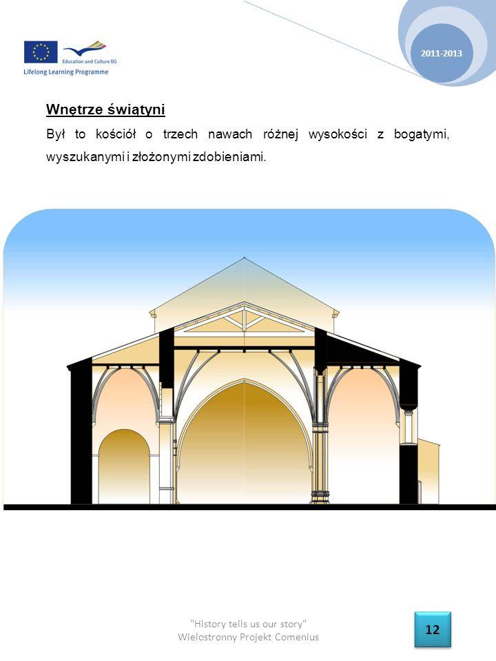 History tells us our story Wielostronny Projekt Comenius 2011-2013 12 Wnętrze świątyni Był to kościół o trzech nawach różnej wysokości z bogatymi, wyszukanymi i złożonymi zdobieniami.