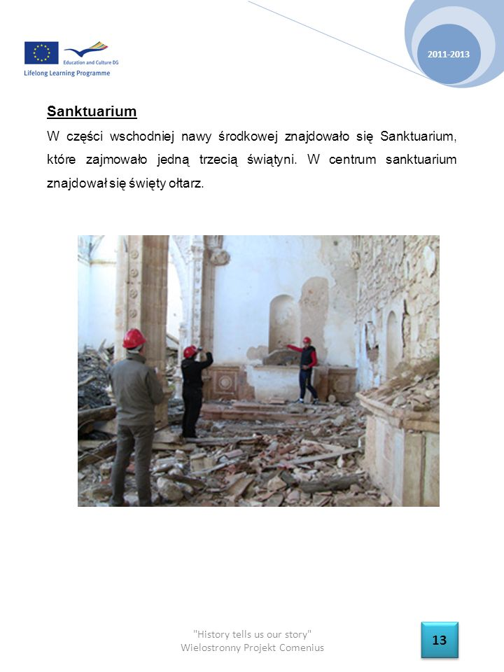 History tells us our story Wielostronny Projekt Comenius 2011-2013 13 Sanktuarium W części wschodniej nawy środkowej znajdowało się Sanktuarium, które zajmowało jedną trzecią świątyni.
