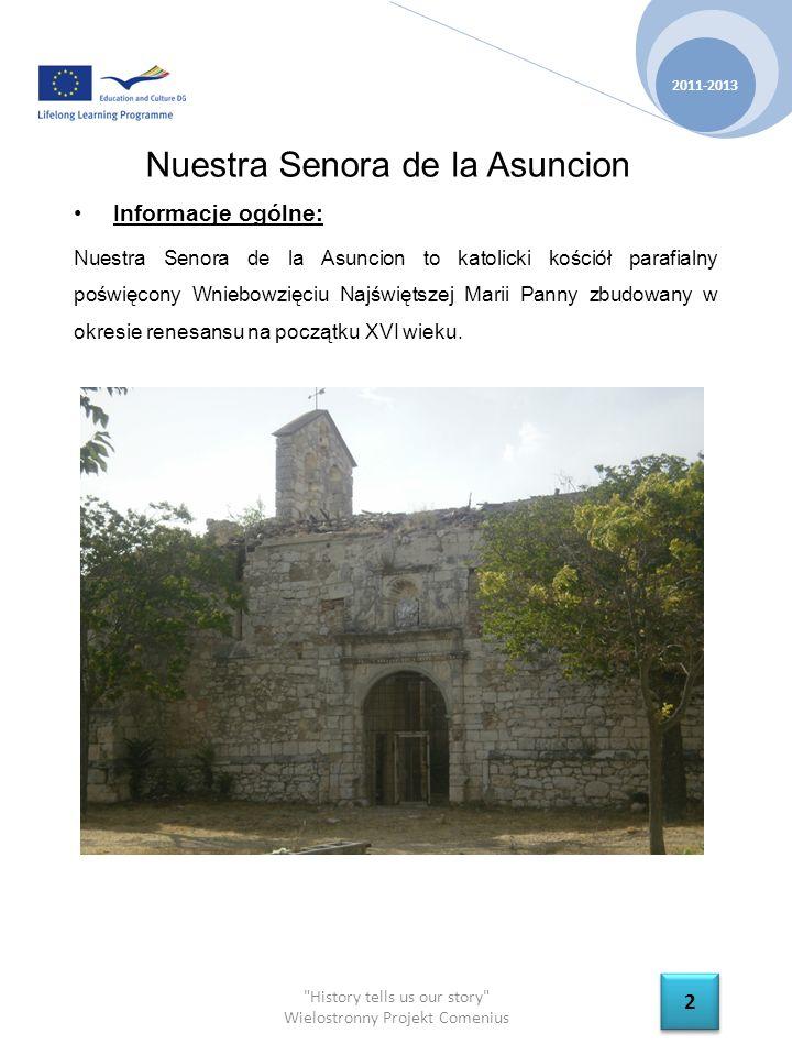 History tells us our story Wielostronny Projekt Comenius Nuestra Senora de la Asuncion Informacje ogólne: Nuestra Senora de la Asuncion to katolicki kościół parafialny poświęcony Wniebowzięciu Najświętszej Marii Panny zbudowany w okresie renesansu na początku XVI wieku.
