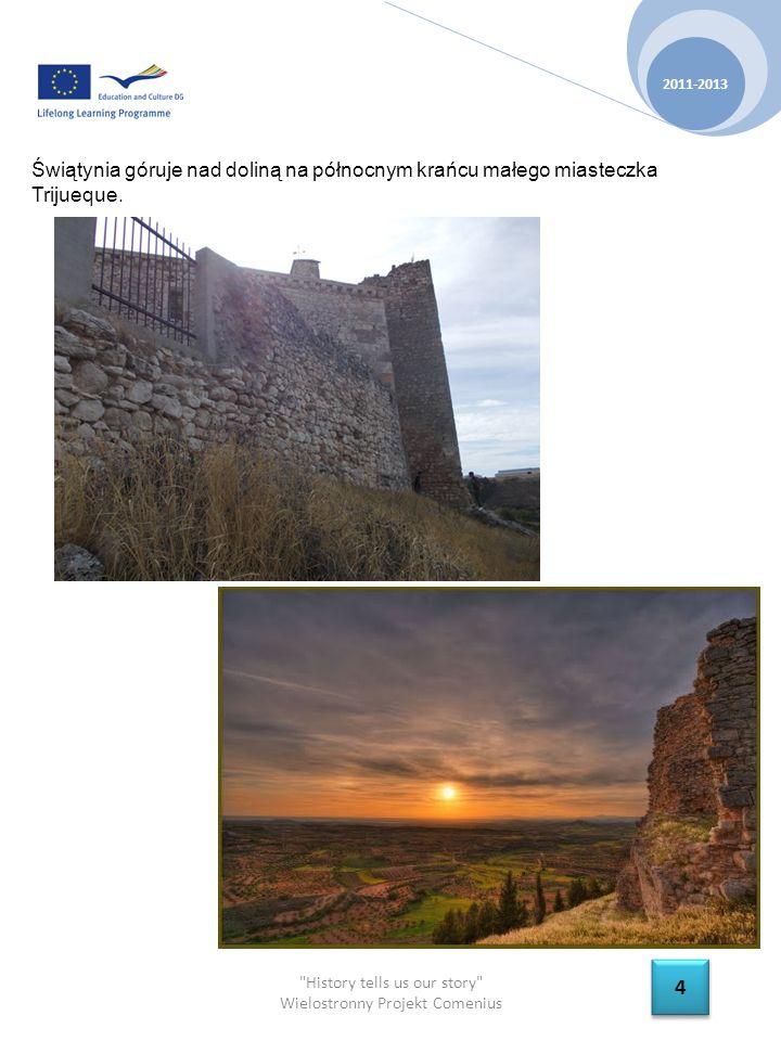 History tells us our story Wielostronny Projekt Comenius 2011-2013 4 4 Świątynia góruje nad doliną na północnym krańcu małego miasteczka Trijueque.