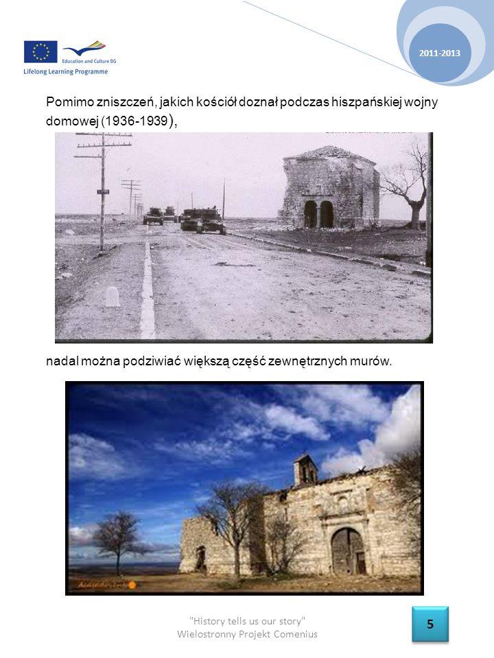 History tells us our story Wielostronny Projekt Comenius 2011-2013 5 5 Pomimo zniszczeń, jakich kościół doznał podczas hiszpańskiej wojny domowej (1936-1939 ), nadal można podziwiać większą część zewnętrznych murów.