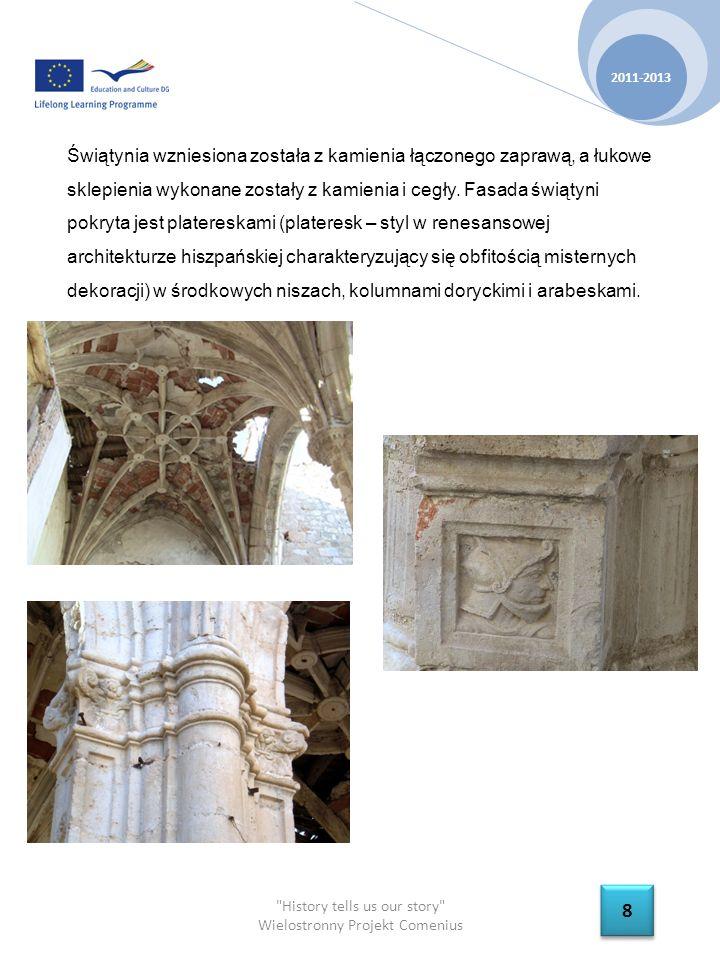 History tells us our story Wielostronny Projekt Comenius 2011-2013 8 8 Świątynia wzniesiona została z kamienia łączonego zaprawą, a łukowe sklepienia wykonane zostały z kamienia i cegły.