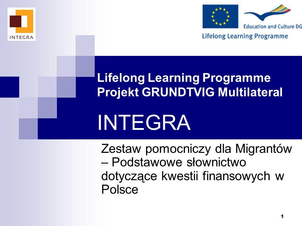 1 Lifelong Learning Programme Projekt GRUNDTVIG Multilateral INTEGRA Zestaw pomocniczy dla Migrantów – Podstawowe słownictwo dotyczące kwestii finansowych w Polsce