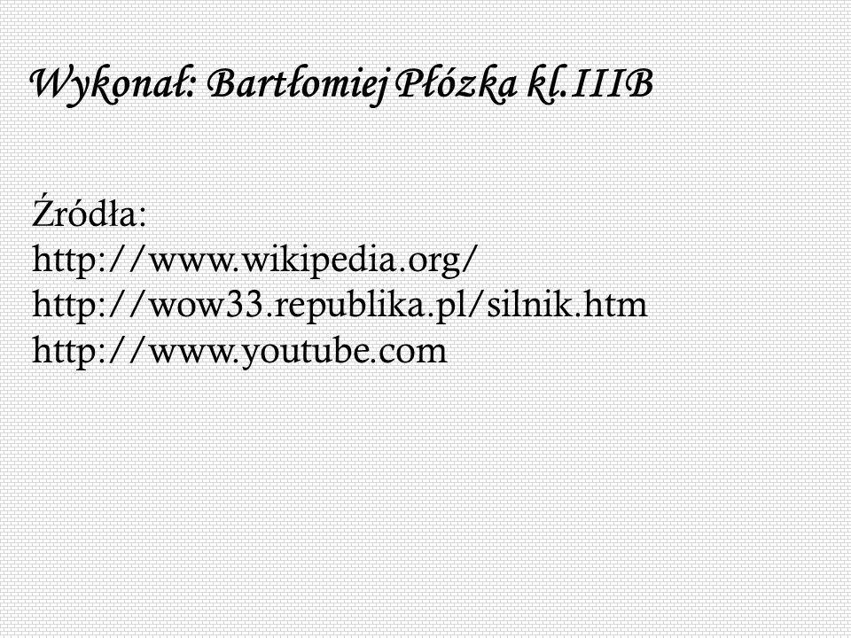 Wykonał: Bartłomiej Płózka kl.IIIB Ź ród ł a: http://www.wikipedia.org/ http://wow33.republika.pl/silnik.htm http://www.youtube.com