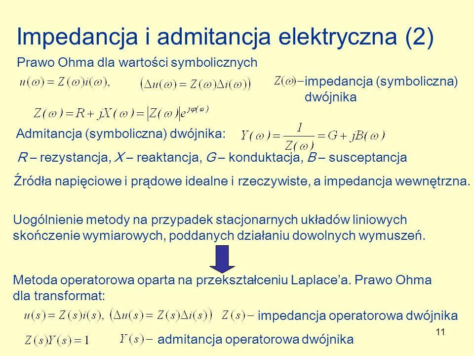 11 Impedancja i admitancja elektryczna (2) Prawo Ohma dla wartości symbolicznych impedancja (symboliczna) dwójnika Admitancja (symboliczna) dwójnika: