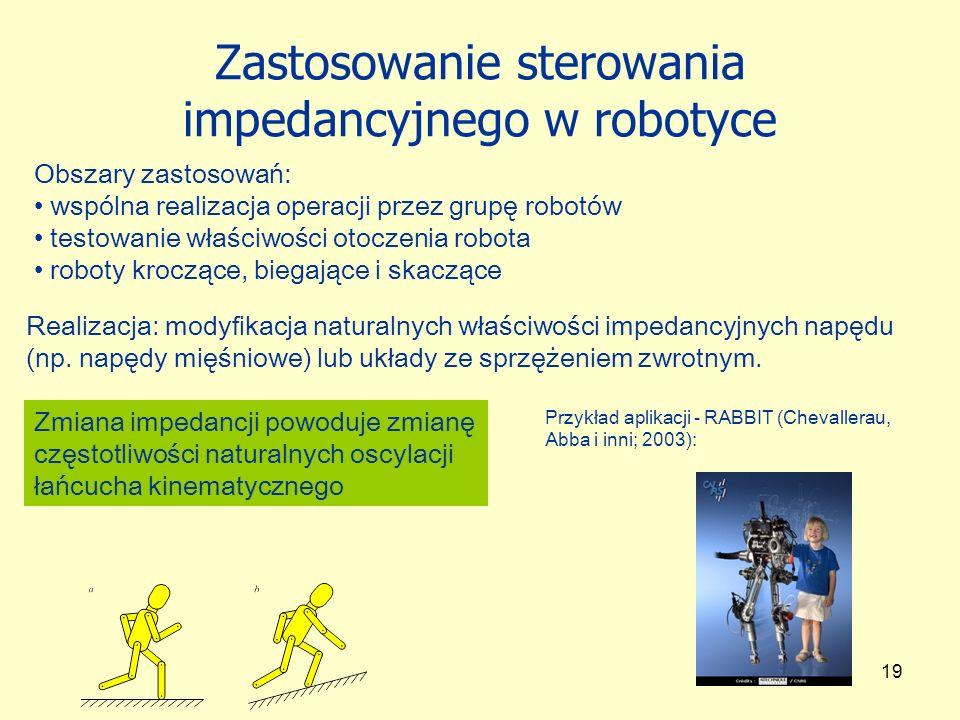 19 Zastosowanie sterowania impedancyjnego w robotyce Obszary zastosowań: wspólna realizacja operacji przez grupę robotów testowanie właściwości otocze
