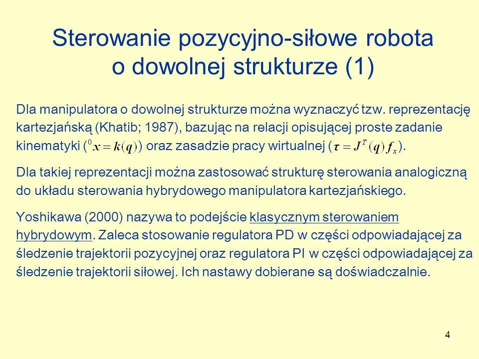 4 Sterowanie pozycyjno-siłowe robota o dowolnej strukturze (1) Dla manipulatora o dowolnej strukturze można wyznaczyć tzw. reprezentację kartezjańską