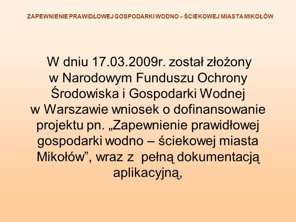 W dniu 17.03.2009r. został złożony w Narodowym Funduszu Ochrony Środowiska i Gospodarki Wodnej w Warszawie wniosek o dofinansowanie projektu pn. Zapew
