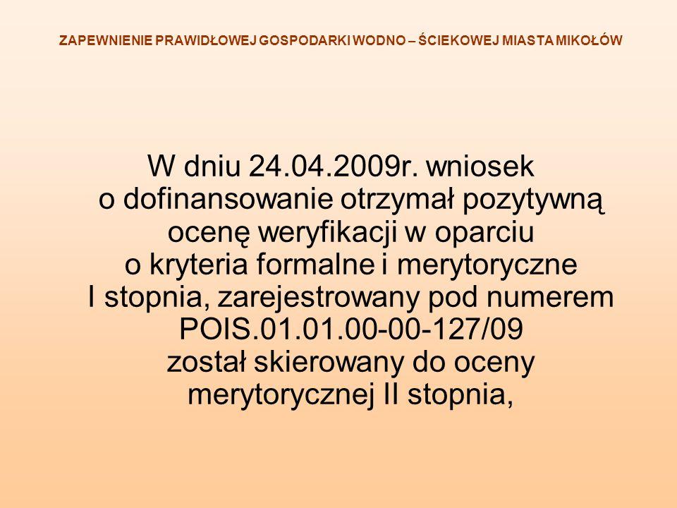 W dniu 24.04.2009r. wniosek o dofinansowanie otrzymał pozytywną ocenę weryfikacji w oparciu o kryteria formalne i merytoryczne I stopnia, zarejestrowa