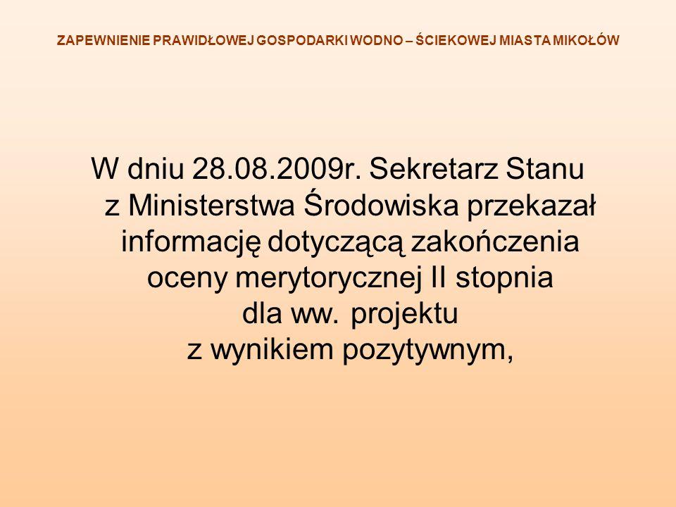 ZAPEWNIENIE PRAWIDŁOWEJ GOSPODARKI WODNO – ŚCIEKOWEJ MIASTA MIKOŁÓW W dniu 28.08.2009r. Sekretarz Stanu z Ministerstwa Środowiska przekazał informację
