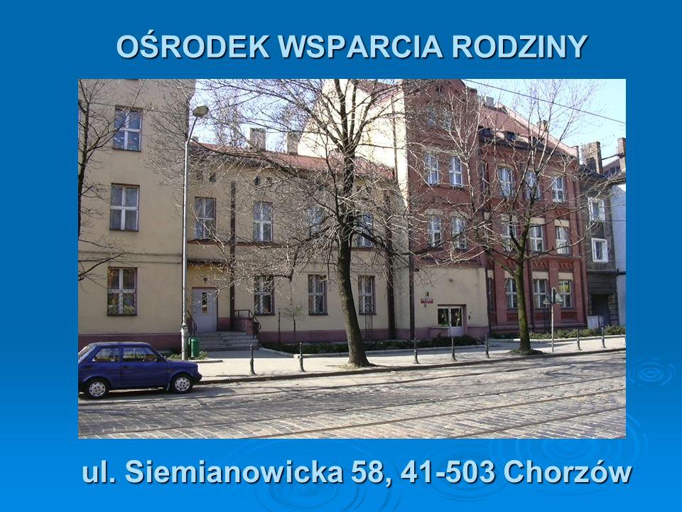 OŚRODEK WSPARCIA RODZINY ul. Siemianowicka 58, 41-503 Chorzów