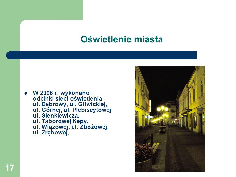 17 Oświetlenie miasta W 2008 r.wykonano odcinki sieci oświetlenia ul.