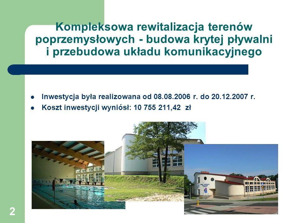 2 Kompleksowa rewitalizacja terenów poprzemysłowych - budowa krytej pływalni i przebudowa układu komunikacyjnego Inwestycja była realizowana od 08.08.2006 r.