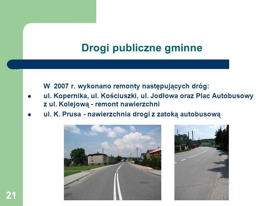 21 Drogi publiczne gminne W 2007 r.wykonano remonty następujących dróg: ul.