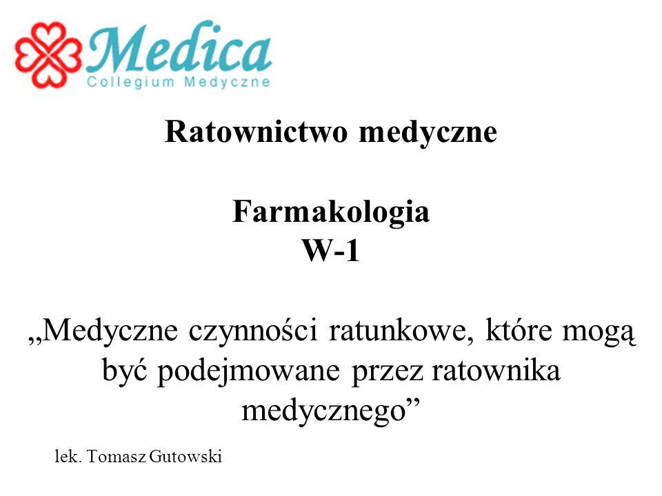 Ratownictwo medyczne Farmakologia W-1 Medyczne czynności ratunkowe, które mogą być podejmowane przez ratownika medycznego lek.