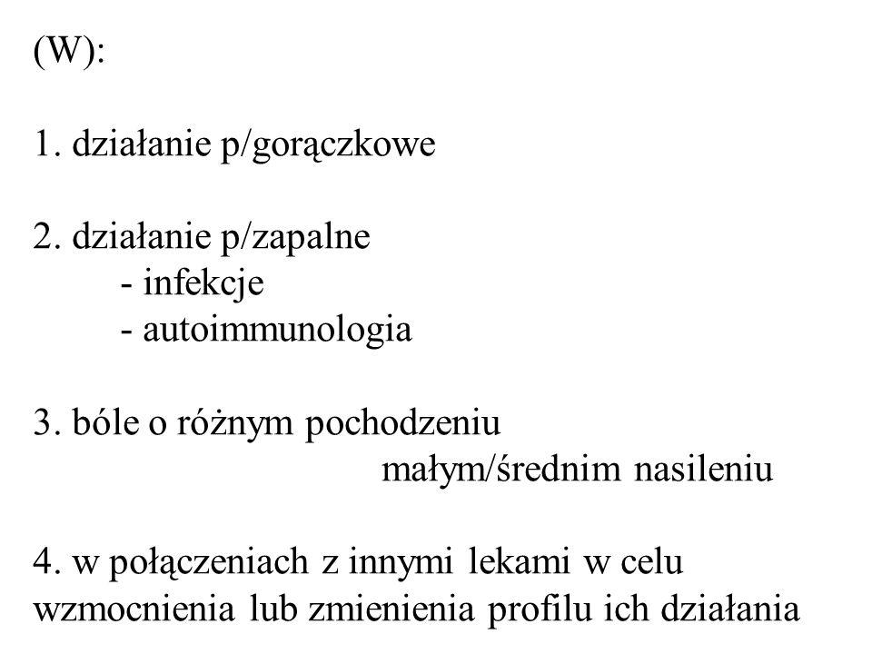 (W): 1.działanie p/gorączkowe 2. działanie p/zapalne - infekcje - autoimmunologia 3.