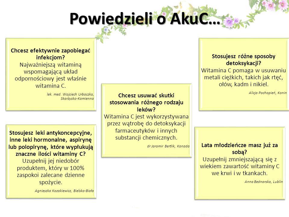 Powiedzieli o AkuC… Chcesz efektywnie zapobiegać infekcjom? Najważniejszą witaminą wspomagającą układ odpornościowy jest właśnie witamina C. lek. med.