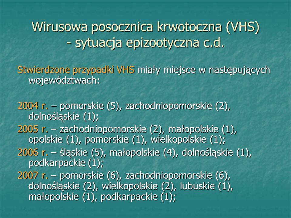 Stwierdzone przypadki VHS miały miejsce w następujących województwach: 2004 r. – pomorskie (5), zachodniopomorskie (2), dolnośląskie (1); 2005 r. – za