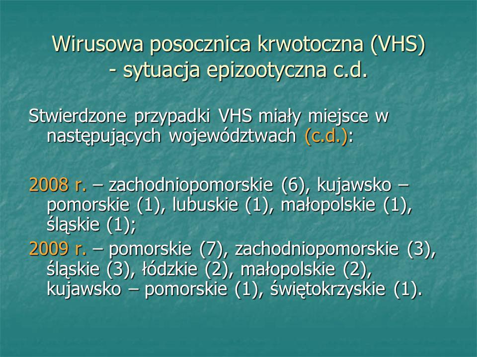 Wirusowa posocznica krwotoczna (VHS) - sytuacja epizootyczna c.d. Stwierdzone przypadki VHS miały miejsce w następujących województwach (c.d.): 2008 r