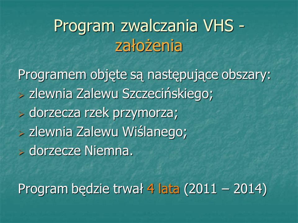 Program zwalczania VHS - założenia Programem objęte są następujące obszary: zlewnia Zalewu Szczecińskiego; zlewnia Zalewu Szczecińskiego; dorzecza rze