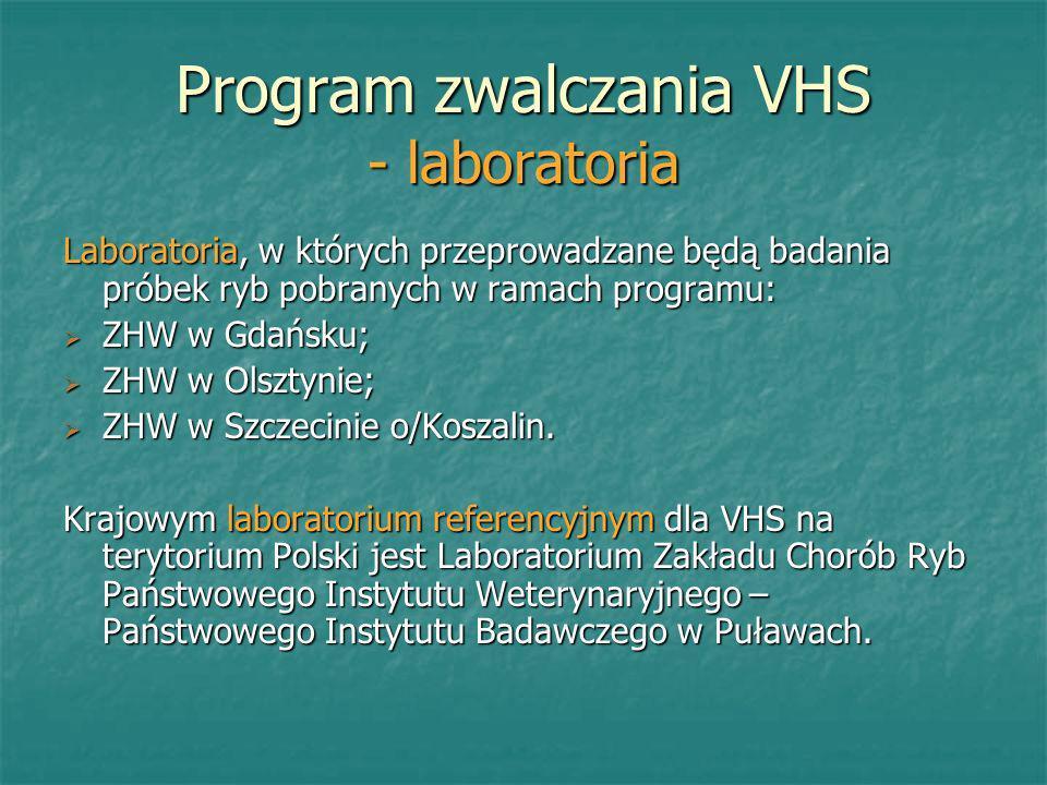 Program zwalczania VHS - laboratoria Laboratoria, w których przeprowadzane będą badania próbek ryb pobranych w ramach programu: ZHW w Gdańsku; ZHW w G