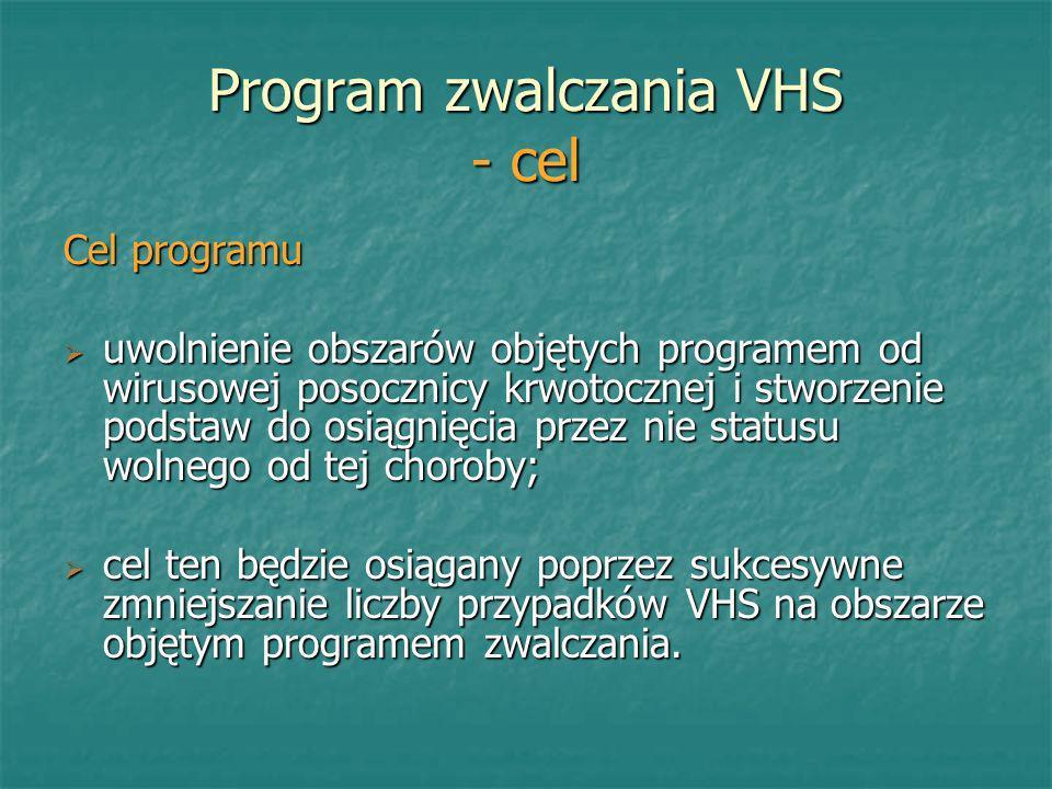 Program zwalczania VHS - cel Cel programu uwolnienie obszarów objętych programem od wirusowej posocznicy krwotocznej i stworzenie podstaw do osiągnięc