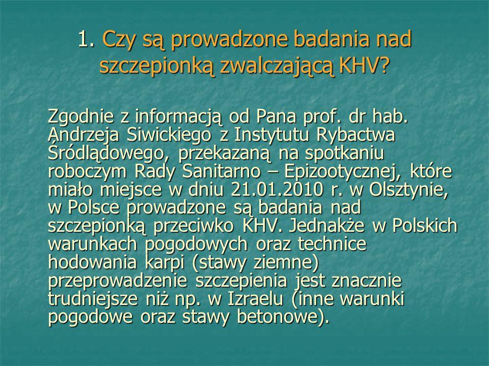 1. Czy są prowadzone badania nad szczepionką zwalczającą KHV? Zgodnie z informacją od Pana prof. dr hab. Andrzeja Siwickiego z Instytutu Rybactwa Śród