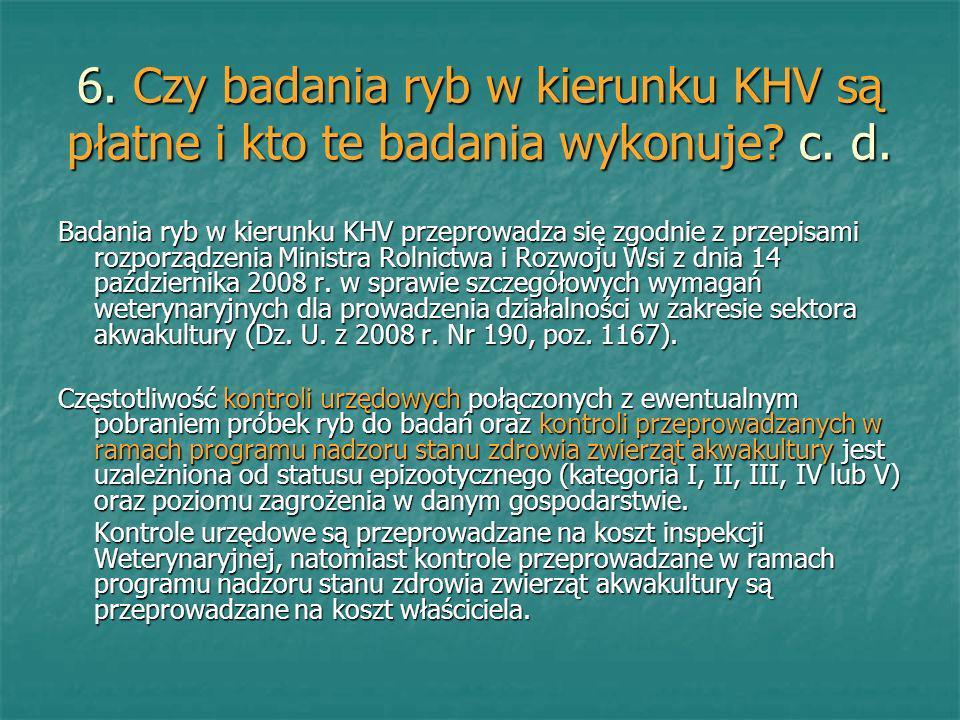 6. Czy badania ryb w kierunku KHV są płatne i kto te badania wykonuje? c. d. Badania ryb w kierunku KHV przeprowadza się zgodnie z przepisami rozporzą