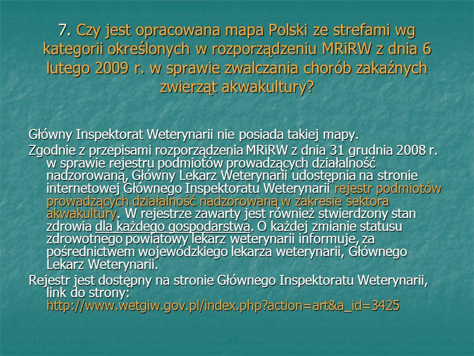7. Czy jest opracowana mapa Polski ze strefami wg kategorii określonych w rozporządzeniu MRiRW z dnia 6 lutego 2009 r. w sprawie zwalczania chorób zak