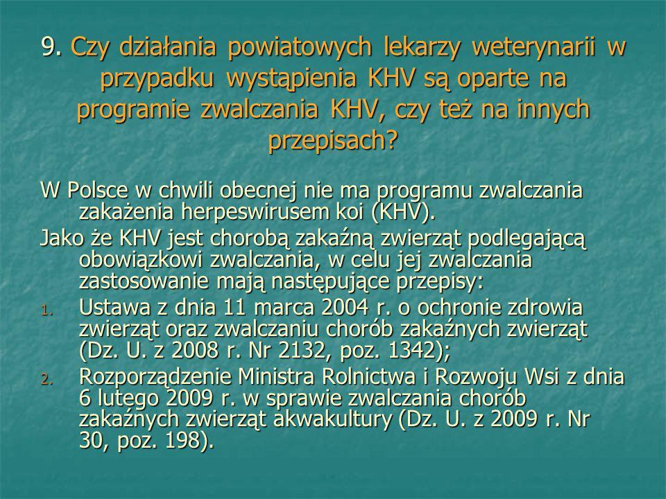 9. Czy działania powiatowych lekarzy weterynarii w przypadku wystąpienia KHV są oparte na programie zwalczania KHV, czy też na innych przepisach? W Po