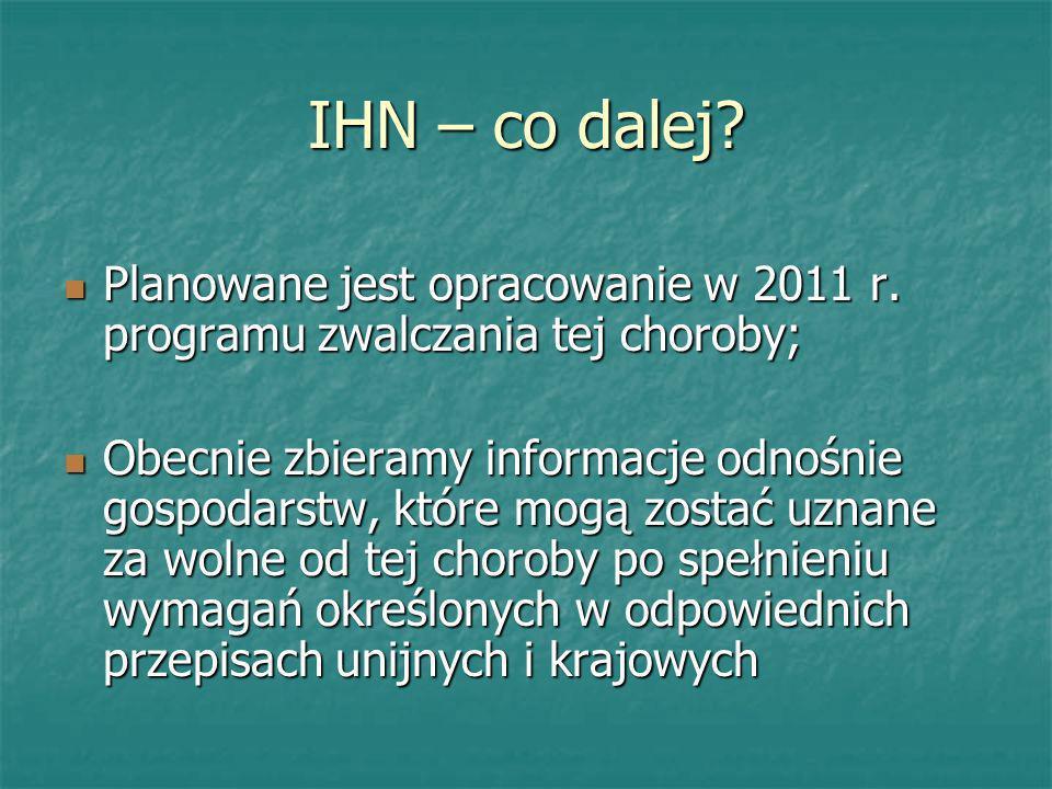 IHN – co dalej? Planowane jest opracowanie w 2011 r. programu zwalczania tej choroby; Planowane jest opracowanie w 2011 r. programu zwalczania tej cho