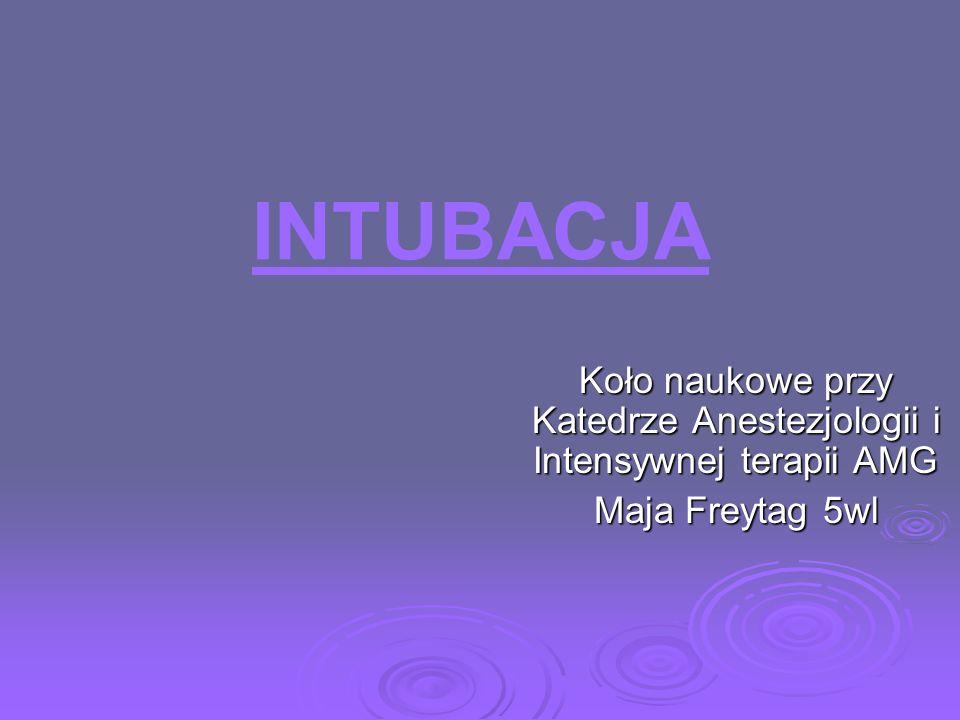 INTUBACJA Koło naukowe przy Katedrze Anestezjologii i Intensywnej terapii AMG Maja Freytag 5wl