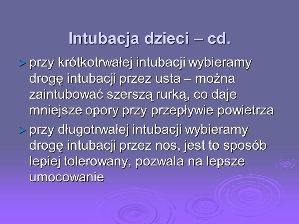 Intubacja dzieci – cd. przy krótkotrwałej intubacji wybieramy drogę intubacji przez usta – można zaintubować szerszą rurką, co daje mniejsze opory prz