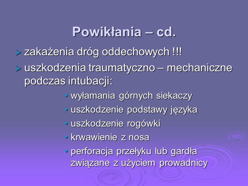 Powikłania – cd. zakażenia dróg oddechowych !!! zakażenia dróg oddechowych !!! uszkodzenia traumatyczno – mechaniczne podczas intubacji: uszkodzenia t