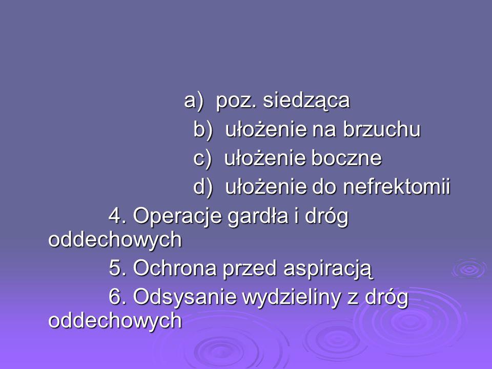 a) poz. siedząca a) poz. siedząca b) ułożenie na brzuchu b) ułożenie na brzuchu c) ułożenie boczne c) ułożenie boczne d) ułożenie do nefrektomii d) uł