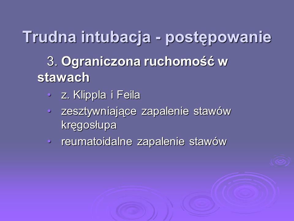 Trudna intubacja - postępowanie 3. Ograniczona ruchomość w stawach 3. Ograniczona ruchomość w stawach z. Klippla i Feilaz. Klippla i Feila zesztywniaj